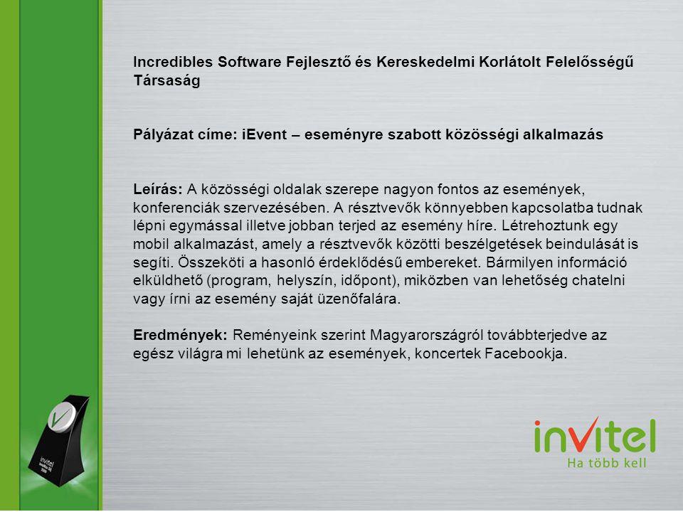 Incredibles Software Fejlesztő és Kereskedelmi Korlátolt Felelősségű Társaság Pályázat címe: iEvent – eseményre szabott közösségi alkalmazás Leírás: A