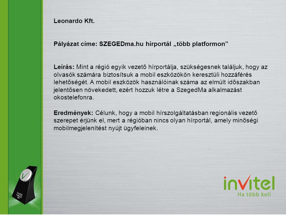 """Leonardo Kft. Pályázat címe: SZEGEDma.hu hírportál """"több platformon"""" Leírás: Mint a régió egyik vezető hírportálja, szükségesnek találjuk, hogy az olv"""