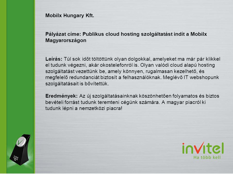 Mobilx Hungary Kft. Pályázat címe: Publikus cloud hosting szolgáltatást indít a Mobilx Magyarországon Leírás: Túl sok időt töltöttünk olyan dolgokkal,