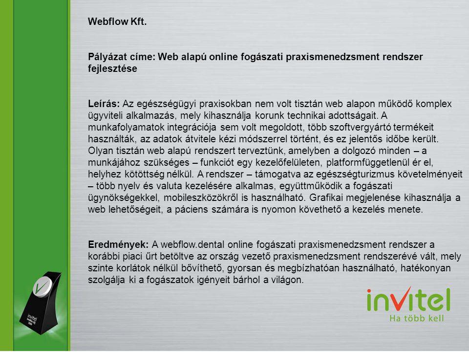 Webflow Kft. Pályázat címe: Web alapú online fogászati praxismenedzsment rendszer fejlesztése Leírás: Az egészségügyi praxisokban nem volt tisztán web