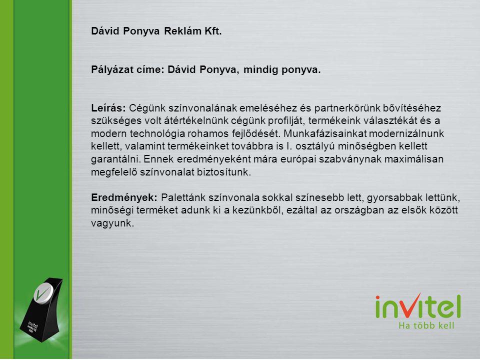Dávid Ponyva Reklám Kft. Pályázat címe: Dávid Ponyva, mindig ponyva. Leírás: Cégünk színvonalának emeléséhez és partnerkörünk bővítéséhez szükséges vo