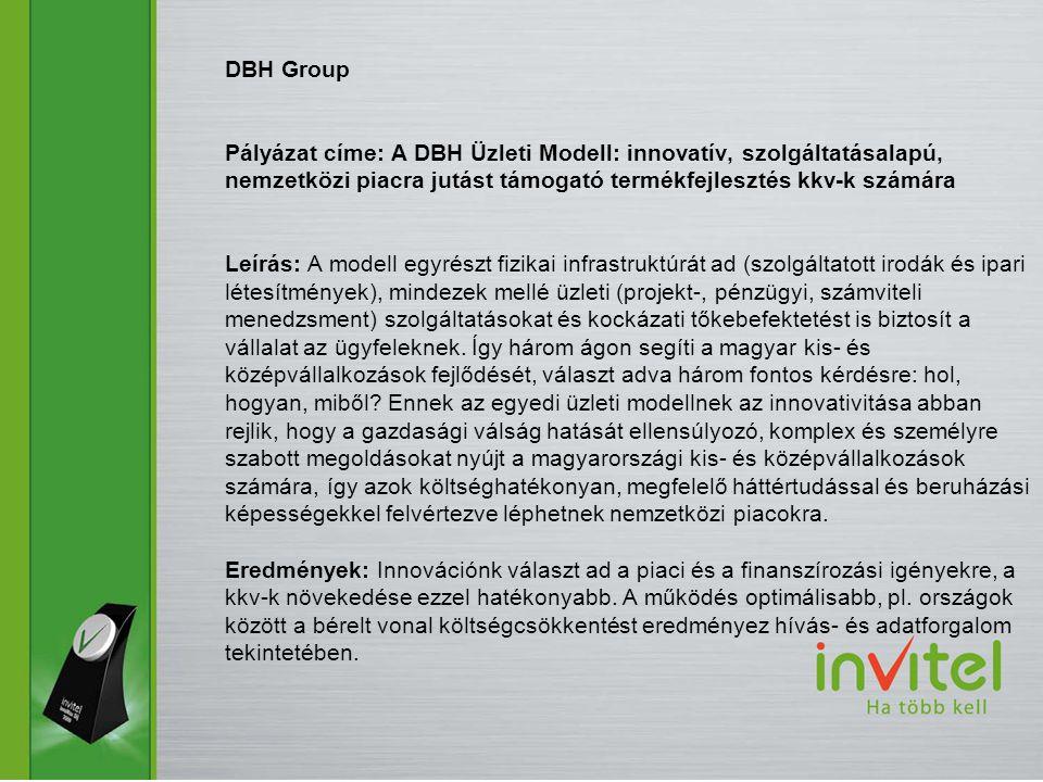 DBH Group Pályázat címe: A DBH Üzleti Modell: innovatív, szolgáltatásalapú, nemzetközi piacra jutást támogató termékfejlesztés kkv-k számára Leírás: A