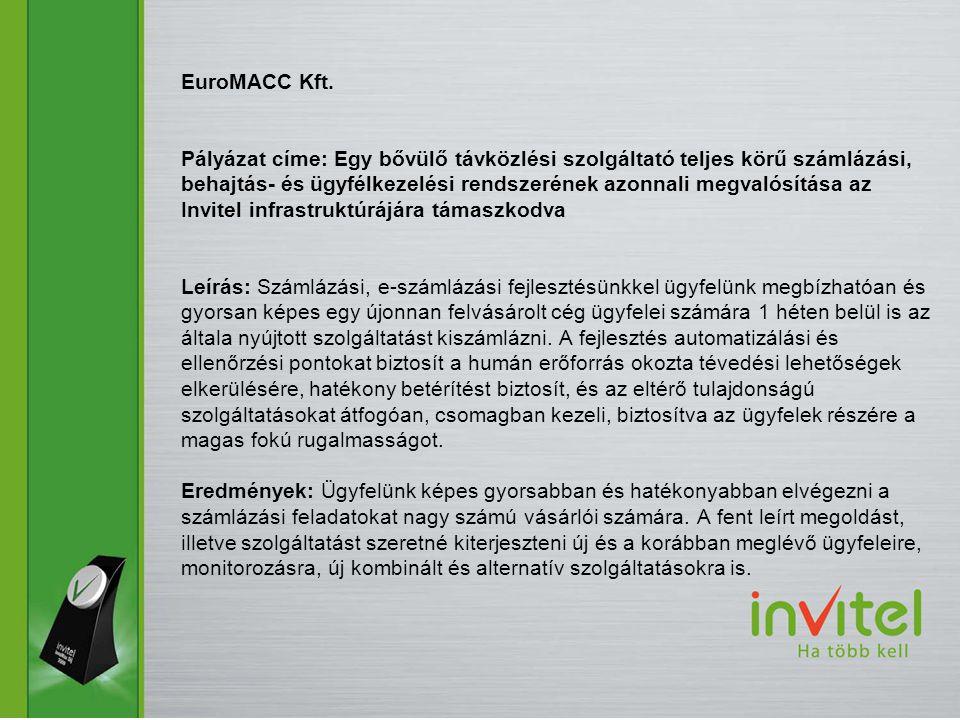 EuroMACC Kft. Pályázat címe: Egy bővülő távközlési szolgáltató teljes körű számlázási, behajtás- és ügyfélkezelési rendszerének azonnali megvalósítása