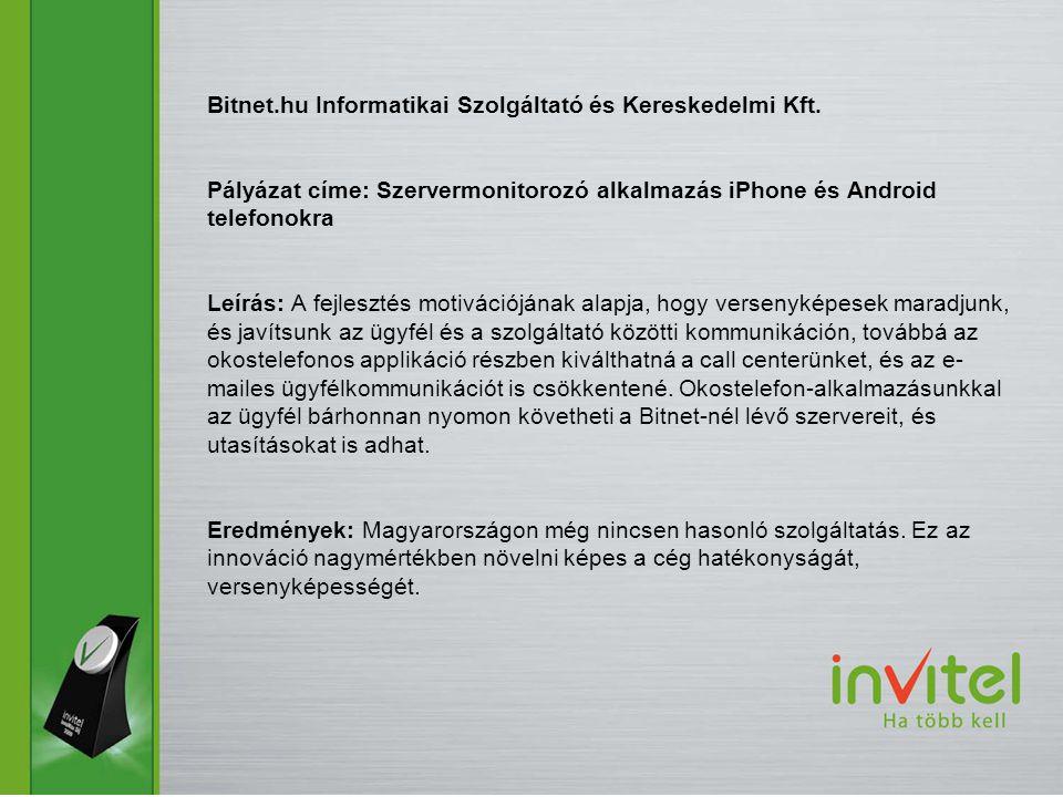 Bitnet.hu Informatikai Szolgáltató és Kereskedelmi Kft. Pályázat címe: Szervermonitorozó alkalmazás iPhone és Android telefonokra Leírás: A fejlesztés