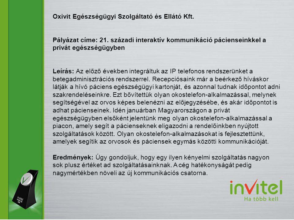 Oxivit Egészségügyi Szolgáltató és Ellátó Kft. Pályázat címe: 21. századi interaktív kommunikáció pácienseinkkel a privát egészségügyben Leírás: Az el