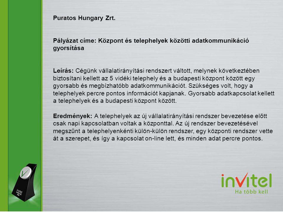 Puratos Hungary Zrt. Pályázat címe: Központ és telephelyek közötti adatkommunikáció gyorsítása Leírás: Cégünk vállalatirányítási rendszert váltott, me