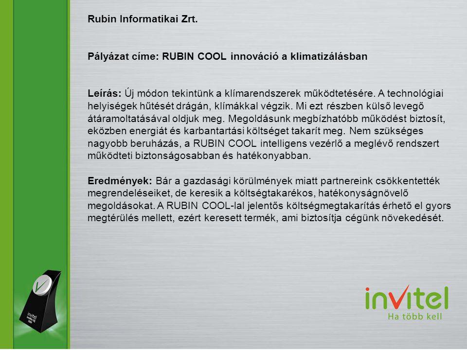 Rubin Informatikai Zrt. Pályázat címe: RUBIN COOL innováció a klimatizálásban Leírás: Új módon tekintünk a klímarendszerek működtetésére. A technológi