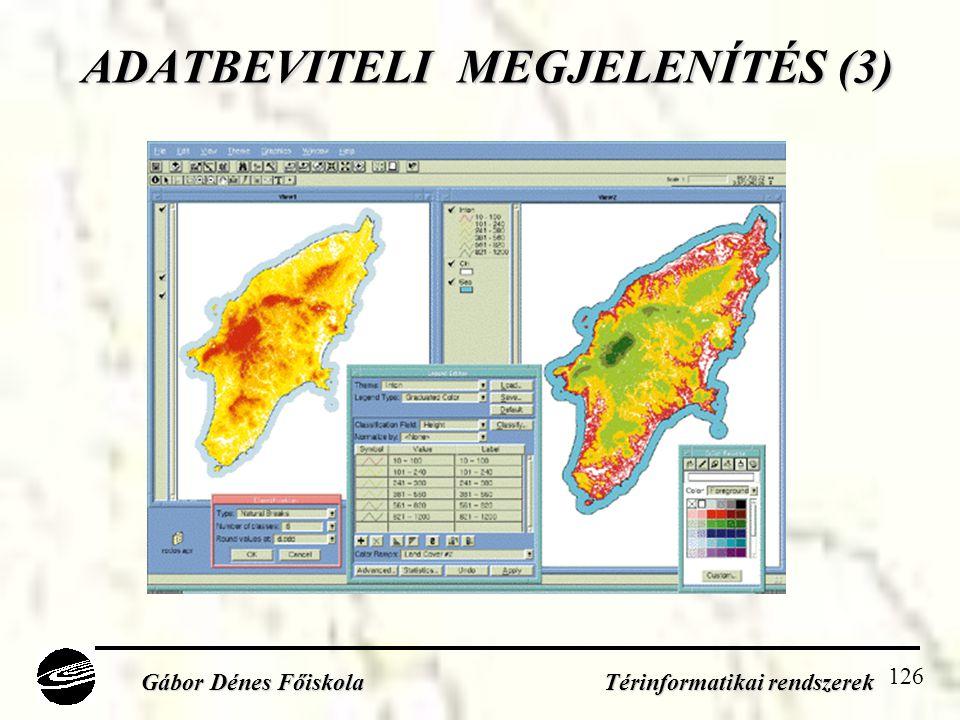 126 ADATBEVITELI MEGJELENÍTÉS (3) ADATBEVITELI MEGJELENÍTÉS (3) Gábor Dénes Főiskola Térinformatikai rendszerek