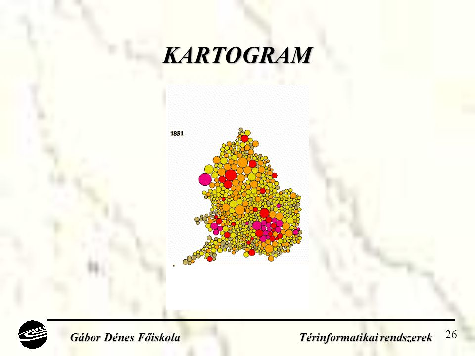 26 KARTOGRAM Gábor Dénes Főiskola Térinformatikai rendszerek