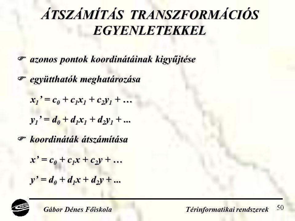 50 ÁTSZÁMÍTÁS TRANSZFORMÁCIÓS EGYENLETEKKEL  azonos pontok koordinátáinak kigyűjtése  együtthatók meghatározása x 1 ' = c 0 + c 1 x 1 + c 2 y 1 + … y 1 ' = d 0 + d 1 x 1 + d 2 y 1 +...