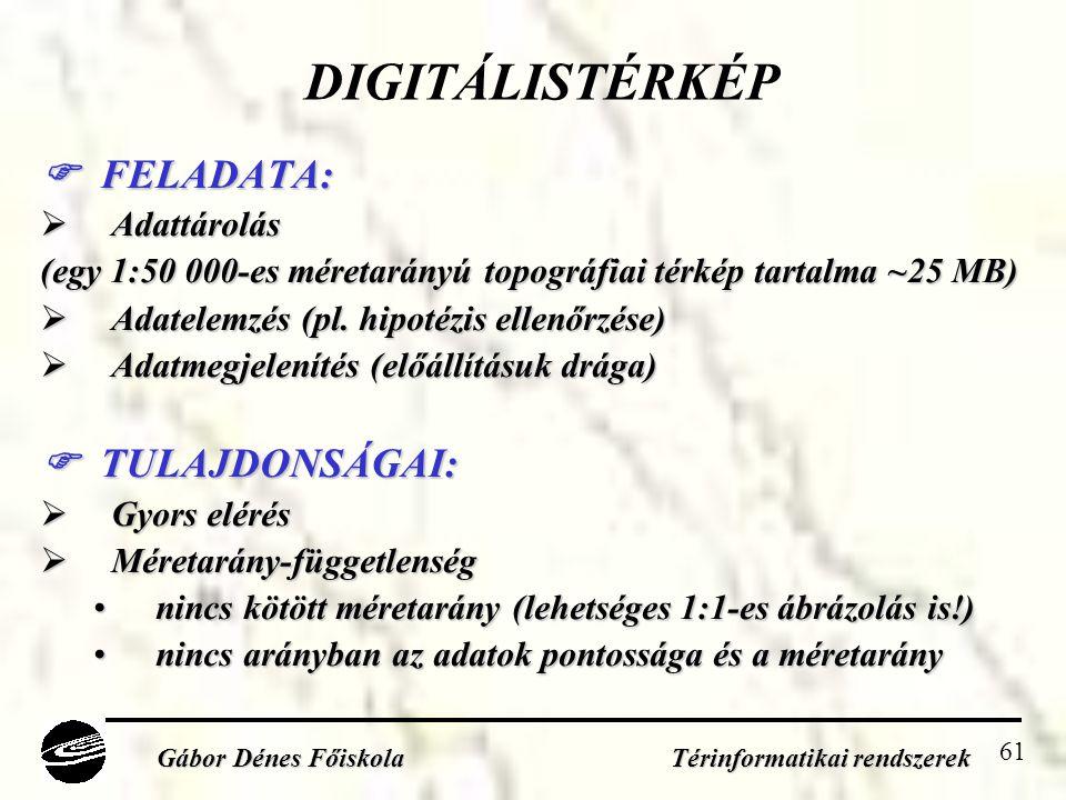 61 DIGITÁLISTÉRKÉP  FELADATA:  Adattárolás (egy 1:50 000-es méretarányú topográfiai térkép tartalma ~25 MB)  Adatelemzés (pl.