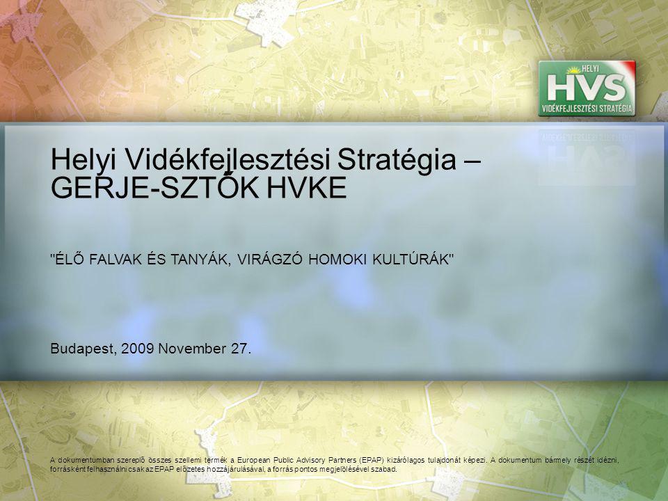 Budapest, 2009 November 27. Helyi Vidékfejlesztési Stratégia – GERJE-SZTŐK HVKE A dokumentumban szereplő összes szellemi termék a European Public Advi