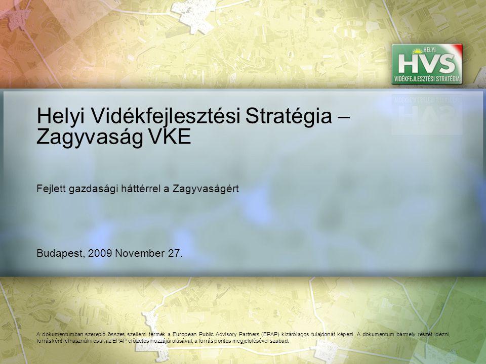 Budapest, 2009 November 27. Helyi Vidékfejlesztési Stratégia – Zagyvaság VKE A dokumentumban szereplő összes szellemi termék a European Public Advisor