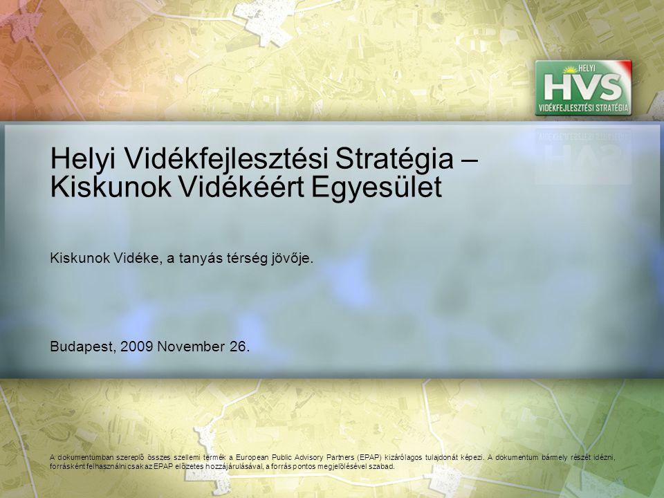 Budapest, 2009 November 26. Helyi Vidékfejlesztési Stratégia – Kiskunok Vidékéért Egyesület A dokumentumban szereplő összes szellemi termék a European