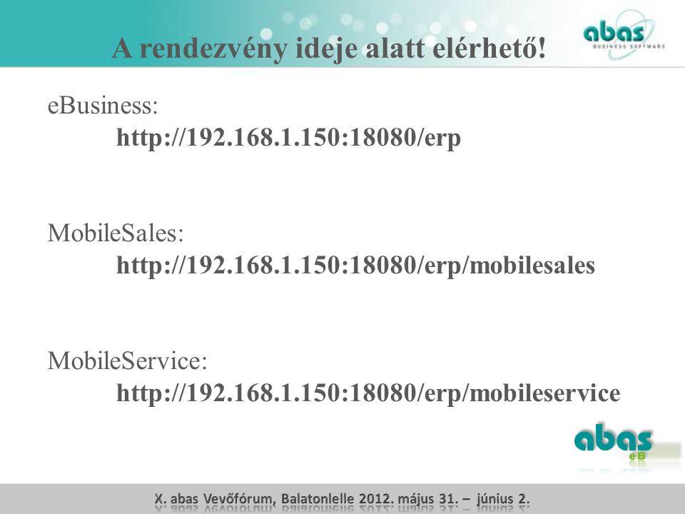 eBusiness: http://192.168.1.150:18080/erp MobileSales: http://192.168.1.150:18080/erp/mobilesales MobileService: http://192.168.1.150:18080/erp/mobileservice A rendezvény ideje alatt elérhető!
