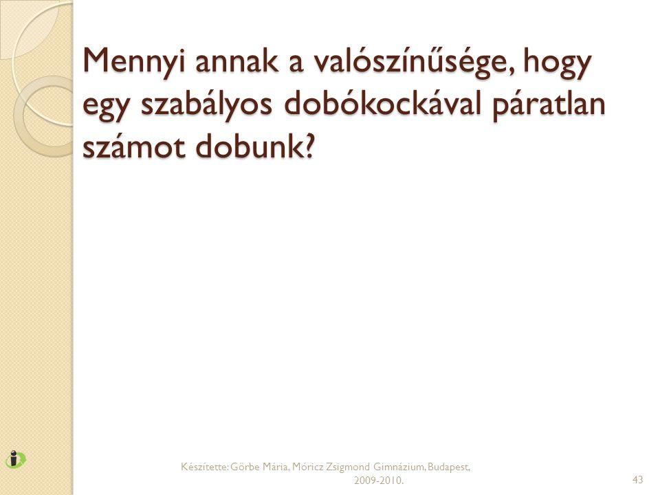 Mennyi annak a valószínűsége, hogy egy szabályos dobókockával páratlan számot dobunk? Készítette: Görbe Mária, Móricz Zsigmond Gimnázium, Budapest, 20