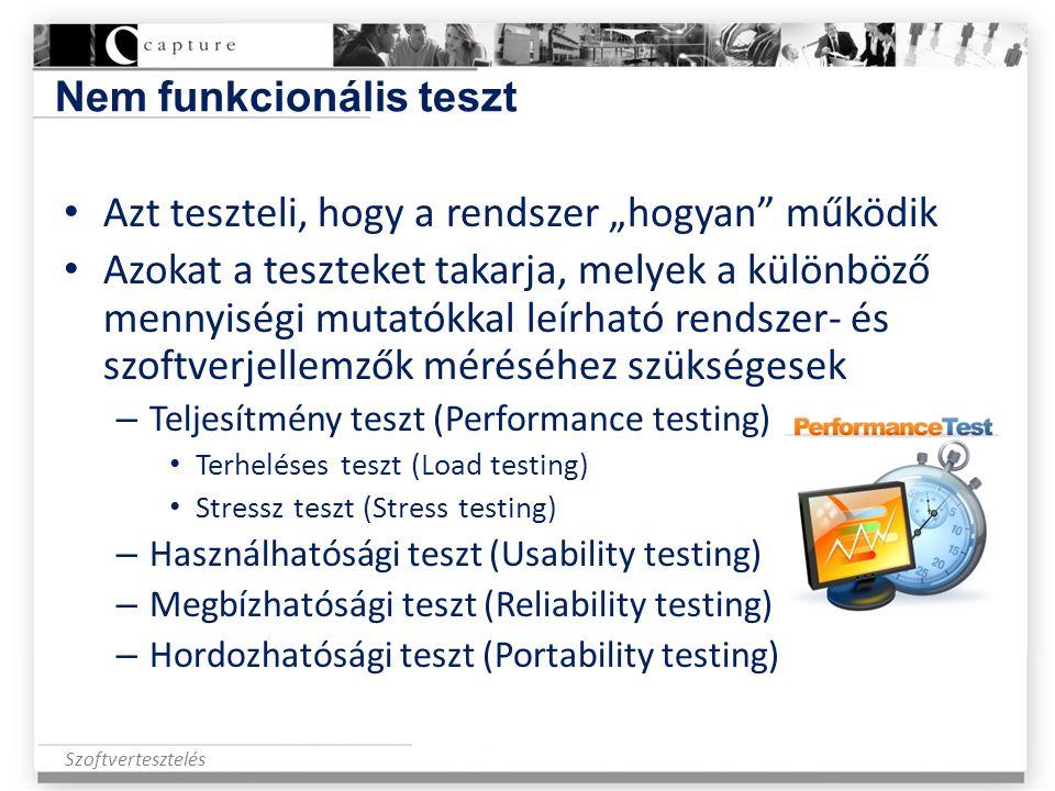 """Szoftvertesztelés Nem funkcionális teszt • Azt teszteli, hogy a rendszer """"hogyan"""" működik • Azokat a teszteket takarja, melyek a különböző mennyiségi"""