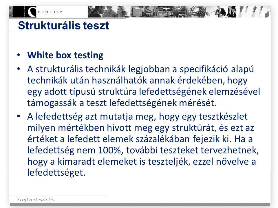 Szoftvertesztelés Strukturális teszt • White box testing • A strukturális technikák legjobban a specifikáció alapú technikák után használhatók annak é