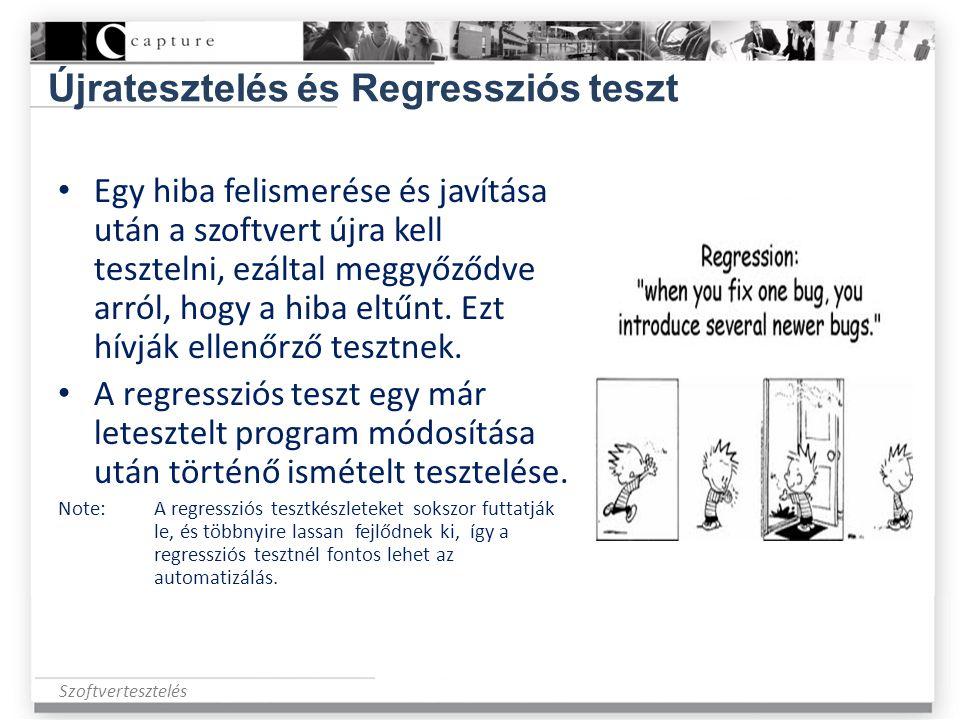 Szoftvertesztelés Újratesztelés és Regressziós teszt • Egy hiba felismerése és javítása után a szoftvert újra kell tesztelni, ezáltal meggyőződve arró