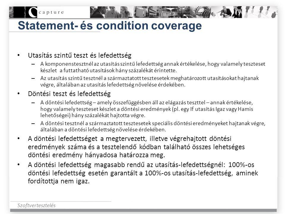 Szoftvertesztelés Statement- és condition coverage • Utasítás szintű teszt és lefedettség – A komponenstesztnél az utasítás szintű lefedettség annak é