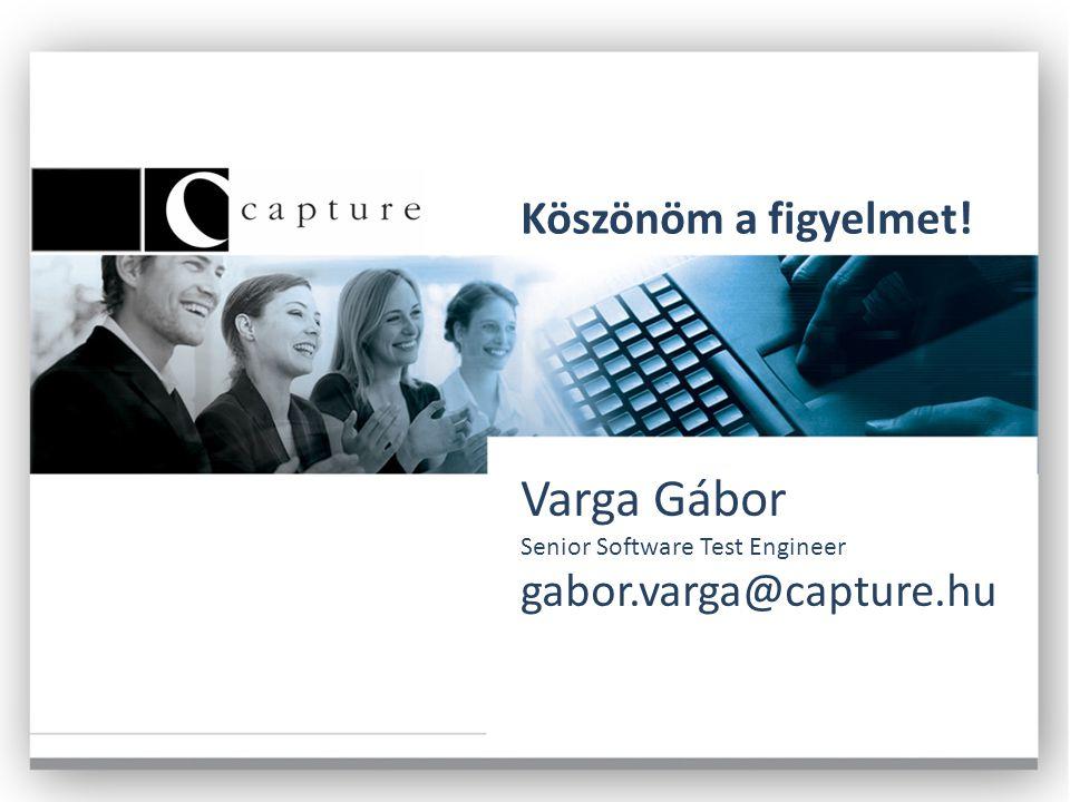 Köszönöm a figyelmet! Varga Gábor Senior Software Test Engineer gabor.varga@capture.hu
