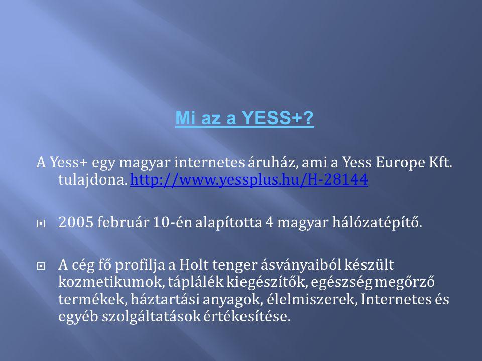Mi az a YESS+? A Yess+ egy magyar internetes áruház, ami a Yess Europe Kft. tulajdona. http://www.yessplus.hu/H-28144http://www.yessplus.hu/H-28144 