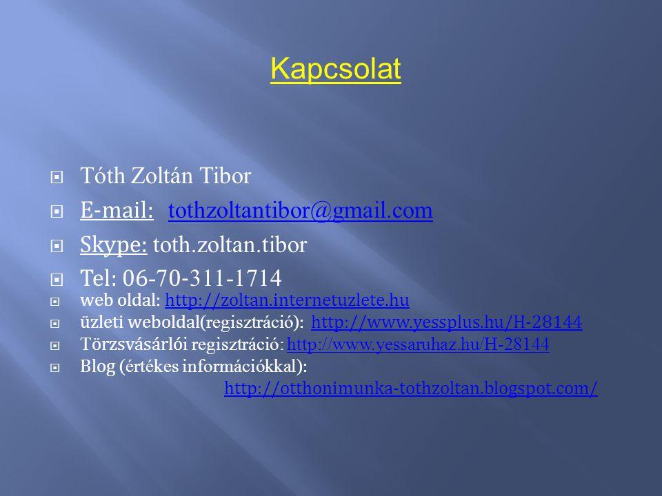Kapcsolat  Tóth Zoltán Tibor  E-mail: tothzoltantibor@gmail.com tothzoltantibor@gmail.com  Skype: toth.zoltan.tibor  Tel: 06 -7 0- 311-1714  web