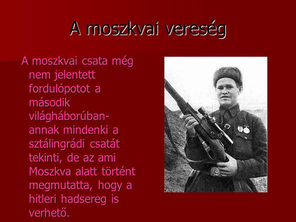 A moszkvai vereség A moszkvai csata még nem jelentett fordulópotot a második világháborúban- annak mindenki a sztálingrádi csatát tekinti, de az ami M