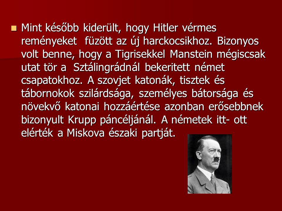  Mint később kiderült, hogy Hitler vérmes reményeket füzött az új harckocsikhoz. Bizonyos volt benne, hogy a Tigrisekkel Manstein mégiscsak utat tör