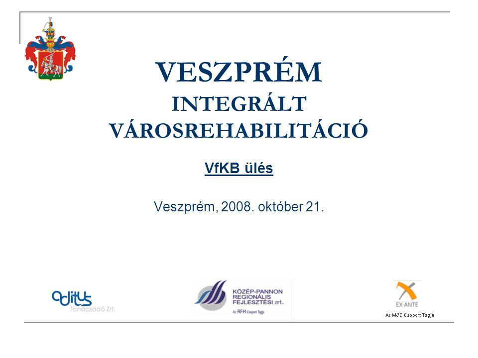 VESZPRÉM INTEGRÁLT VÁROSREHABILITÁCIÓ VfKB ülés Veszprém, 2008. október 21.
