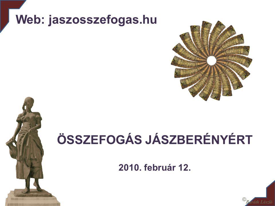 ÖSSZEFOGÁS JÁSZBERÉNYÉRT 2010. február 12. Web: jaszosszefogas.hu © Baráth László