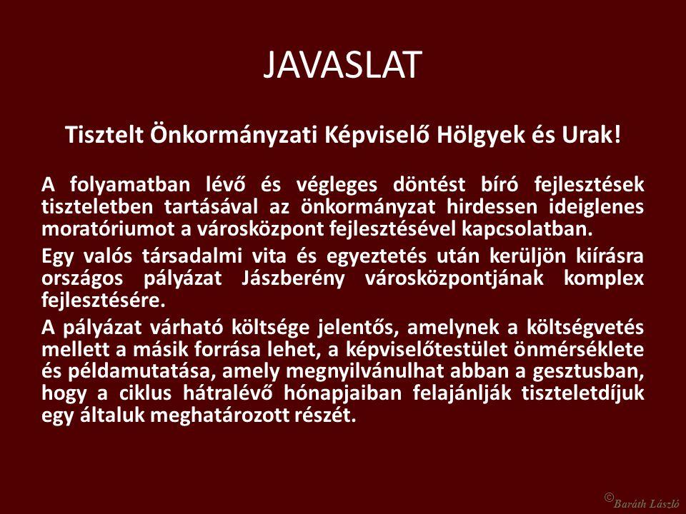 JAVASLAT Tisztelt Önkormányzati Képviselő Hölgyek és Urak! A folyamatban lévő és végleges döntést bíró fejlesztések tiszteletben tartásával az önkormá
