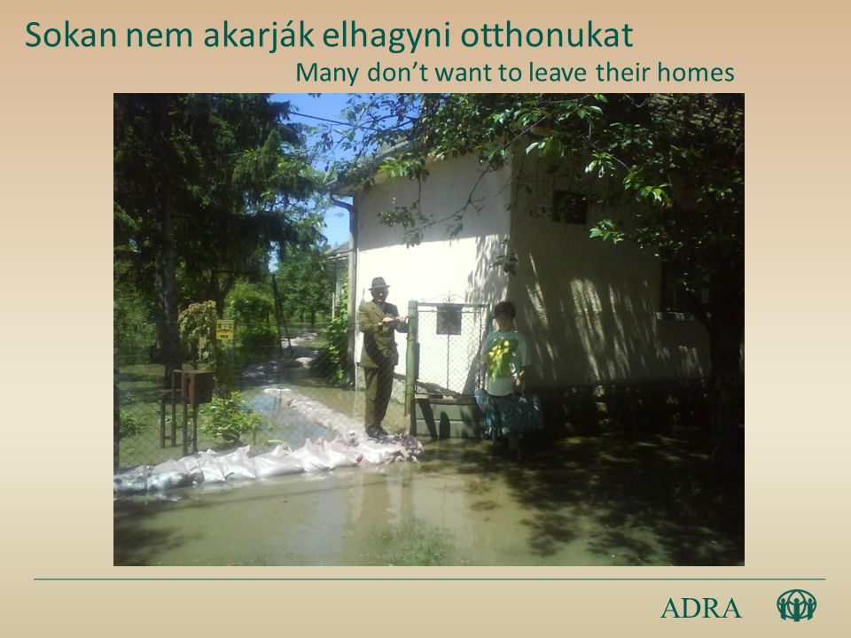 ADRA Sokan nem akarják elhagyni otthonukat Many don't want to leave their homes