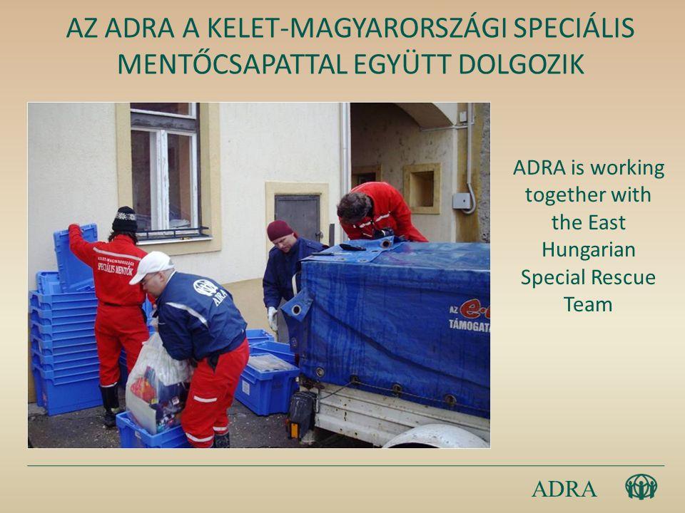 ADRA AZ ADRA A KELET-MAGYARORSZÁGI SPECIÁLIS MENTŐCSAPATTAL EGYÜTT DOLGOZIK ADRA is working together with the East Hungarian Special Rescue Team