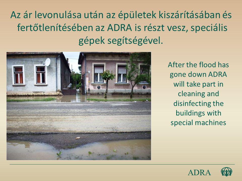 ADRA Az ár levonulása után az épületek kiszárításában és fertőtlenítésében az ADRA is részt vesz, speciális gépek segítségével.