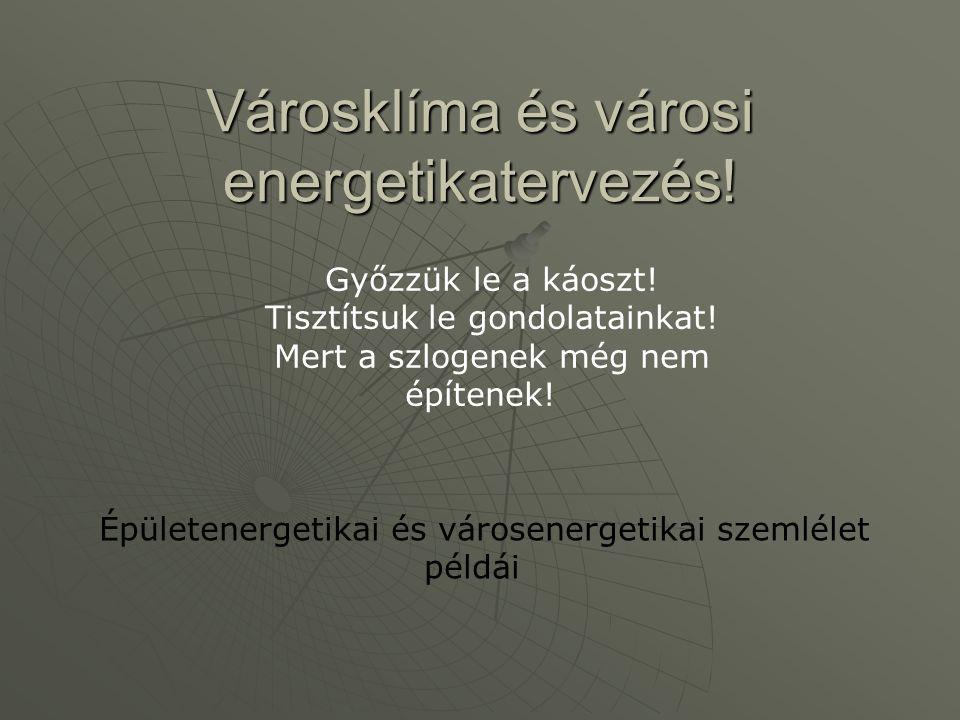 Energiatudatosság erőmű 50-70%! 20-30%! Kihasználtság télen: 80-90% Kihasználtság nyáron: 10-20%