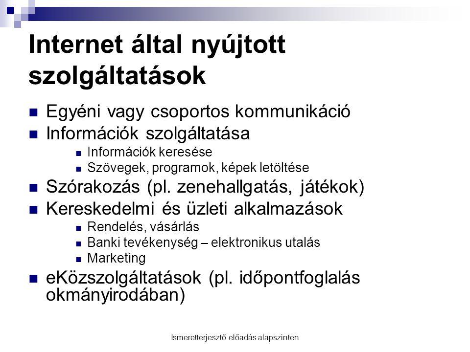 Internet által nyújtott szolgáltatások  Egyéni vagy csoportos kommunikáció  Információk szolgáltatása  Információk keresése  Szövegek, programok,