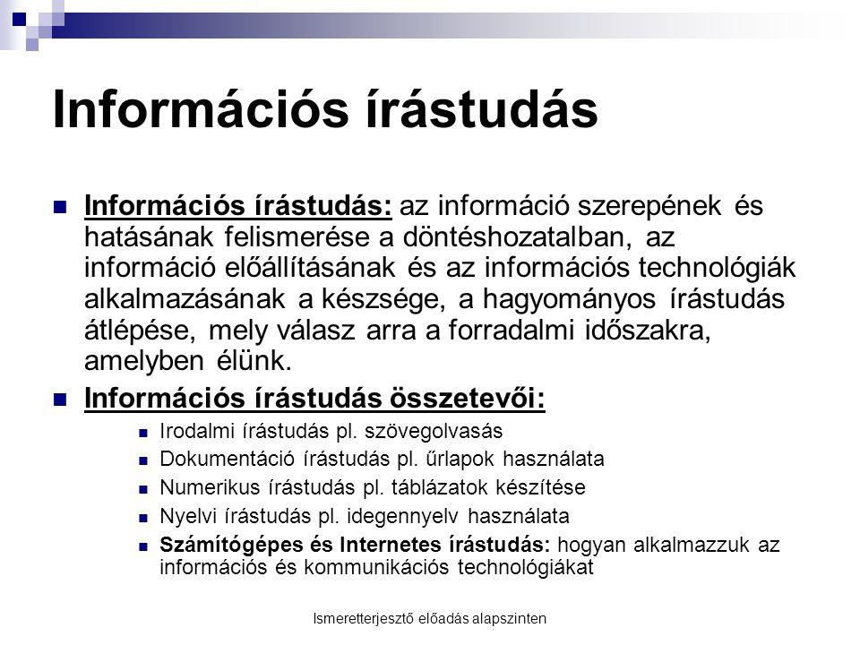 Információs írástudás  Információs írástudás: az információ szerepének és hatásának felismerése a döntéshozatalban, az információ előállításának és a