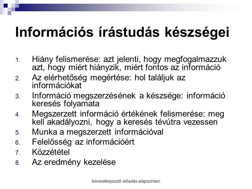 Információs írástudás készségei 1. Hiány felismerése: azt jelenti, hogy megfogalmazzuk azt, hogy miért hiányzik, miért fontos az információ 2. Az elér