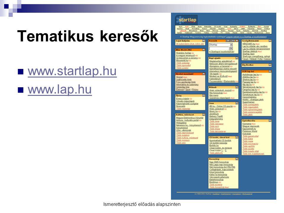 Tematikus keresők  www.startlap.hu www.startlap.hu  www.lap.hu www.lap.hu Ismeretterjesztő előadás alapszinten