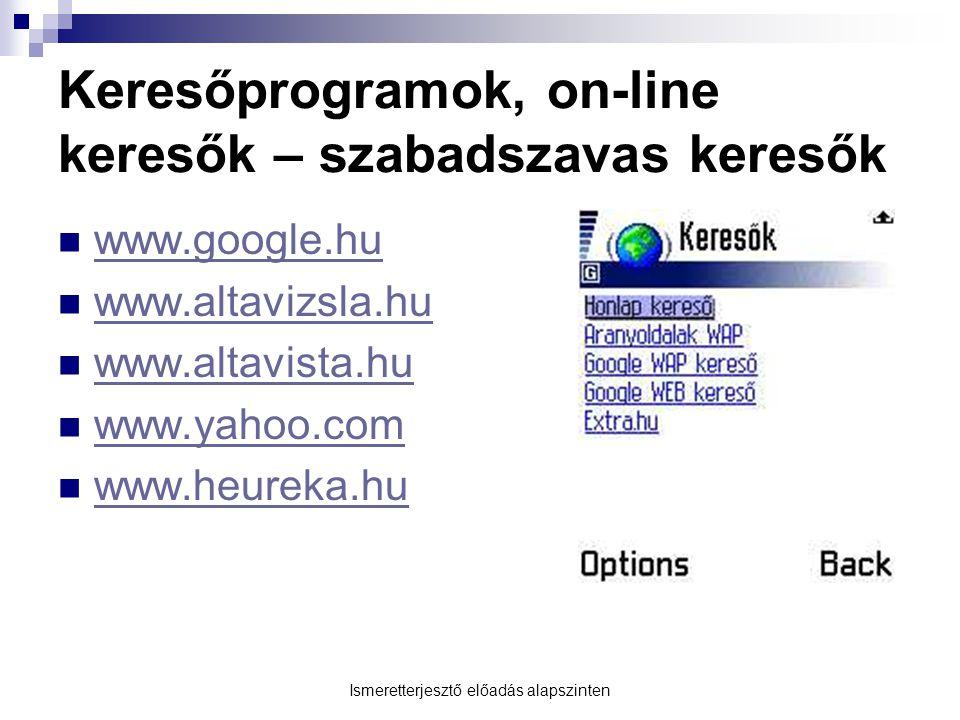 Keresőprogramok, on-line keresők – szabadszavas keresők  www.google.hu www.google.hu  www.altavizsla.hu www.altavizsla.hu  www.altavista.hu www.alt
