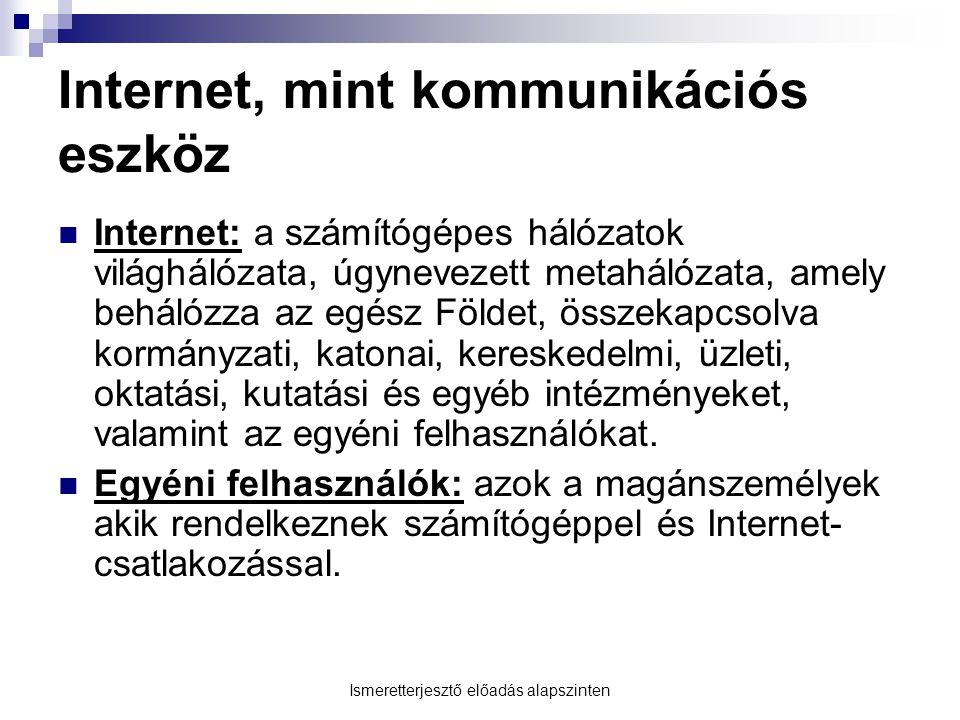 Internet, mint kommunikációs eszköz  Internet: a számítógépes hálózatok világhálózata, úgynevezett metahálózata, amely behálózza az egész Földet, öss