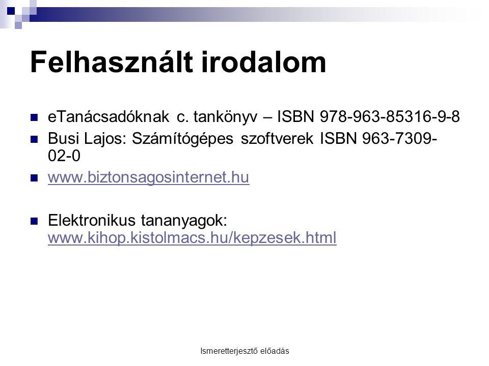 Felhasznált irodalom  eTanácsadóknak c. tankönyv – ISBN 978-963-85316-9-8  Busi Lajos: Számítógépes szoftverek ISBN 963-7309- 02-0  www.biztonsagos