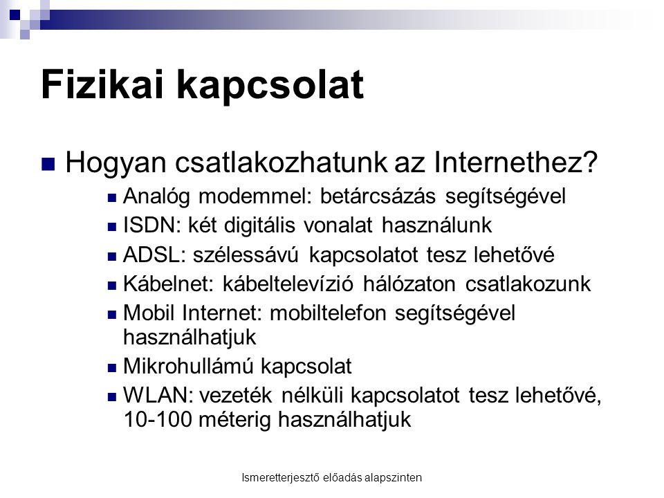 Fizikai kapcsolat  Hogyan csatlakozhatunk az Internethez?  Analóg modemmel: betárcsázás segítségével  ISDN: két digitális vonalat használunk  ADSL