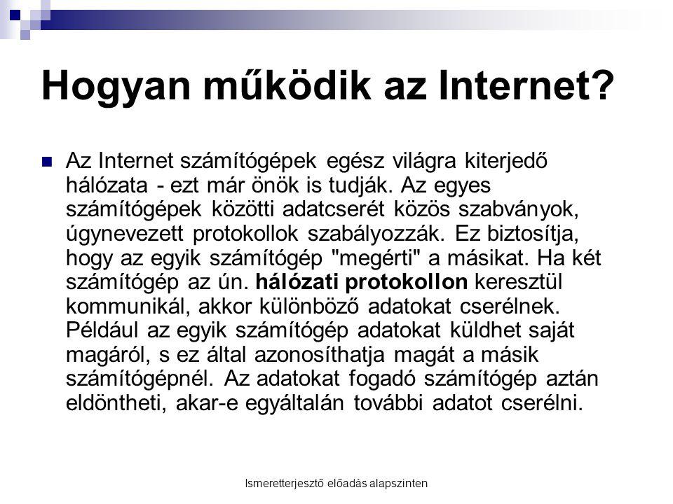 Hogyan működik az Internet?  Az Internet számítógépek egész világra kiterjedő hálózata - ezt már önök is tudják. Az egyes számítógépek közötti adatcs