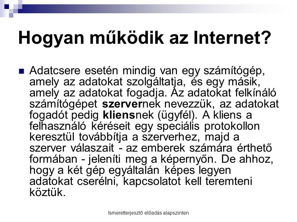 Internet által nyújtott szolgáltatások  Egyéni vagy csoportos kommunikáció  Információk szolgáltatása  Információk keresése  Szövegek, programok, képek letöltése  Szórakozás (pl.