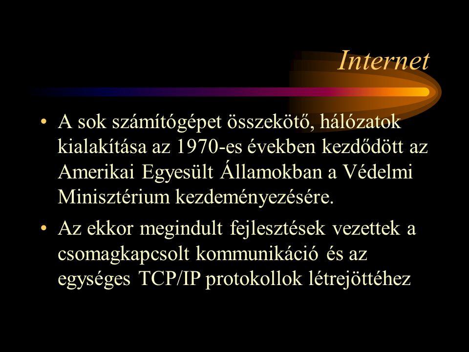 Internet •A különböző intézmények, országok által kiépített kisebb-nagyobb hálózatok fokozatosan egy világméretű hálózattá, az úgynevezett Internetté kapcsolódtak össze •a világ legnagyobb összefüggő számítógép hálózata