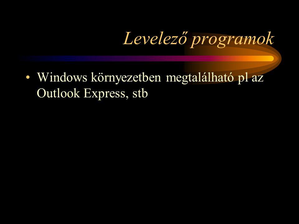 Levelező programok •Windows környezetben megtalálható pl az Outlook Express, stb