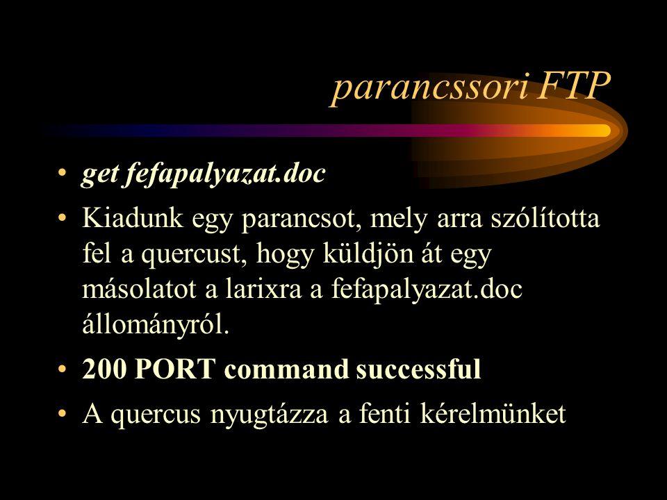 parancssori FTP •get fefapalyazat.doc •Kiadunk egy parancsot, mely arra szólította fel a quercust, hogy küldjön át egy másolatot a larixra a fefapalyazat.doc állományról.