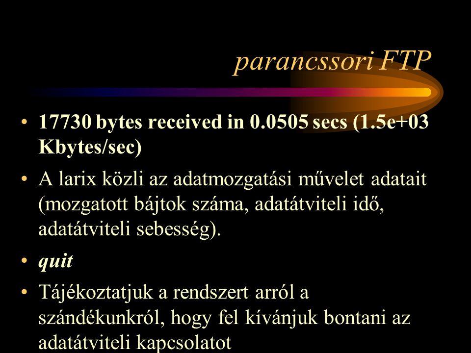 parancssori FTP •17730 bytes received in 0.0505 secs (1.5e+03 Kbytes/sec) •A larix közli az adatmozgatási művelet adatait (mozgatott bájtok száma, adatátviteli idő, adatátviteli sebesség).